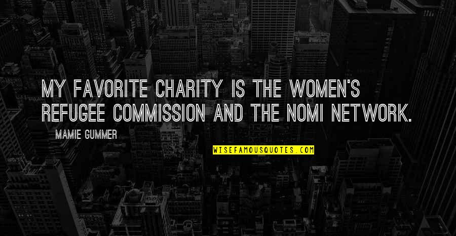 Commission Quotes By Mamie Gummer: My favorite charity is the Women's Refugee Commission