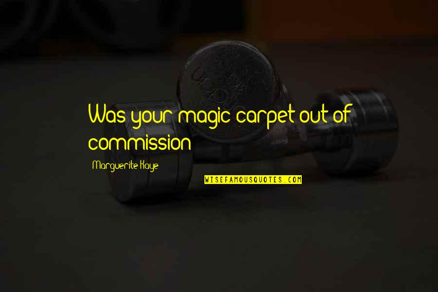 Commission Quotes By Marguerite Kaye: Was your magic carpet out of commission?