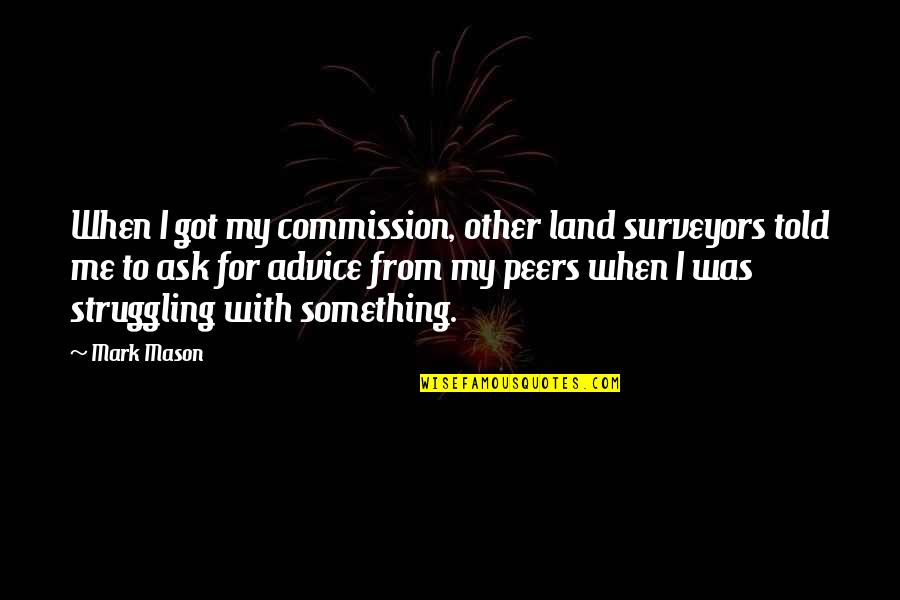 Commission Quotes By Mark Mason: When I got my commission, other land surveyors