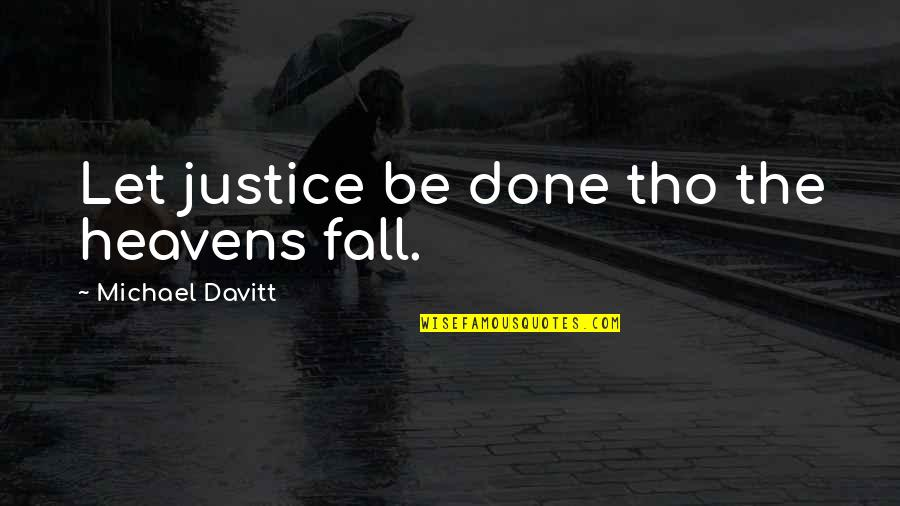 Commission Quotes By Michael Davitt: Let justice be done tho the heavens fall.