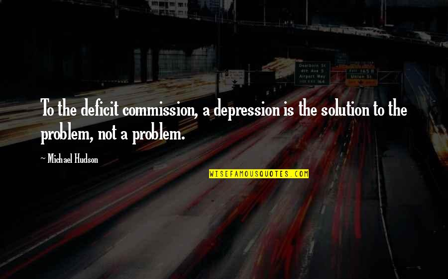 Commission Quotes By Michael Hudson: To the deficit commission, a depression is the