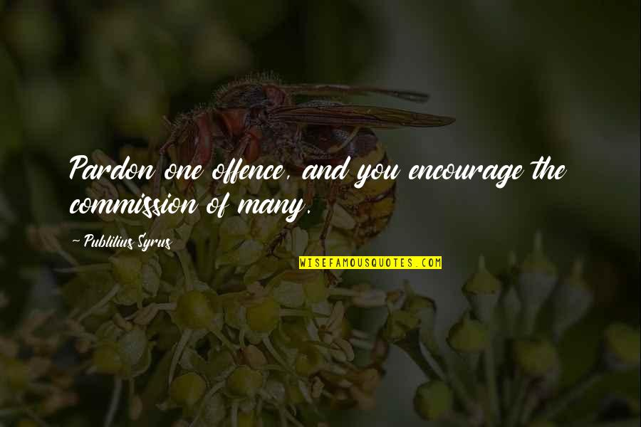 Commission Quotes By Publilius Syrus: Pardon one offence, and you encourage the commission