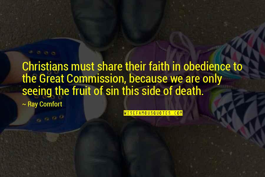 Commission Quotes By Ray Comfort: Christians must share their faith in obedience to