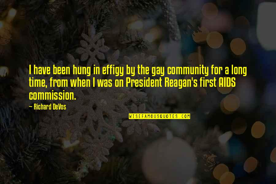 Commission Quotes By Richard DeVos: I have been hung in effigy by the
