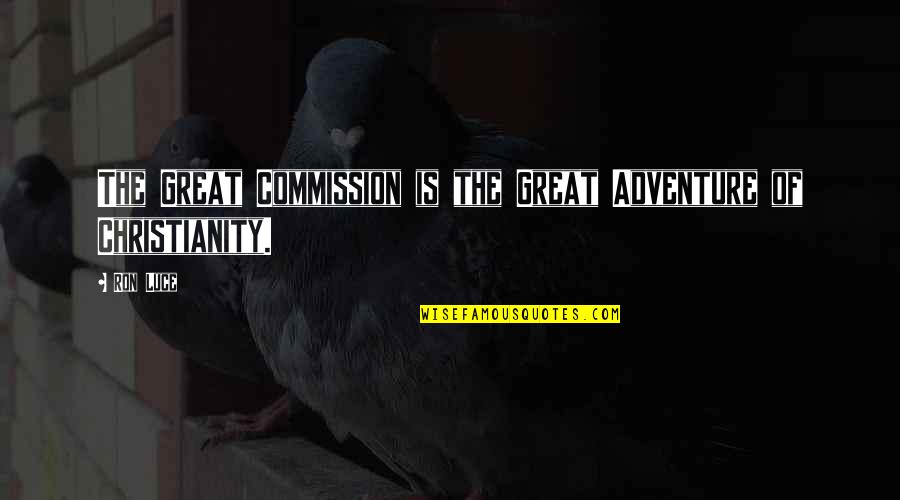 Commission Quotes By Ron Luce: The Great Commission is the Great Adventure of