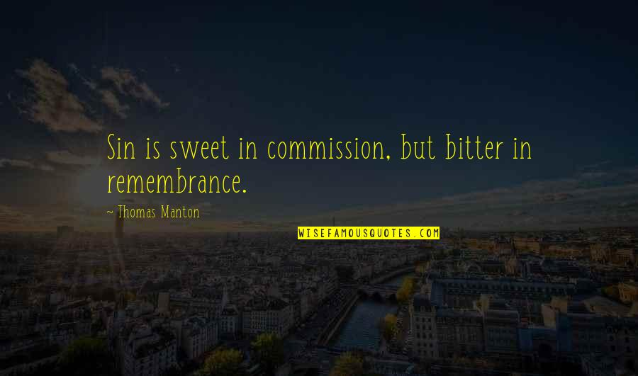 Commission Quotes By Thomas Manton: Sin is sweet in commission, but bitter in