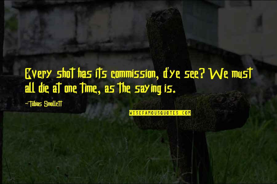 Commission Quotes By Tobias Smollett: Every shot has its commission, d'ye see? We