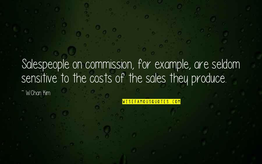 Commission Quotes By W.Chan Kim: Salespeople on commission, for example, are seldom sensitive