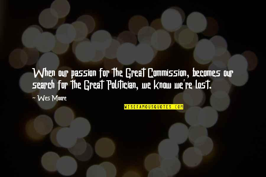 Commission Quotes By Wes Moore: When our passion for the Great Commission, becomes