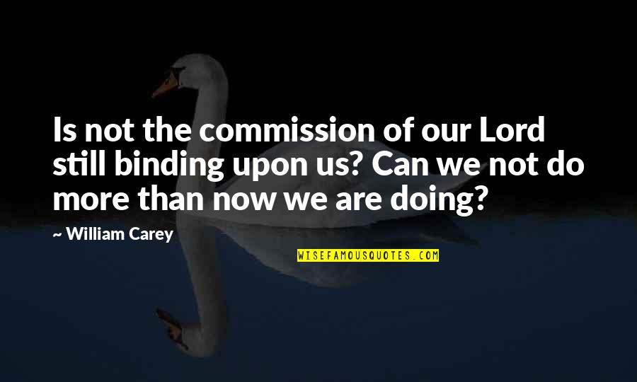 Commission Quotes By William Carey: Is not the commission of our Lord still