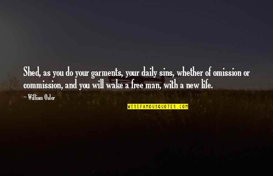 Commission Quotes By William Osler: Shed, as you do your garments, your daily