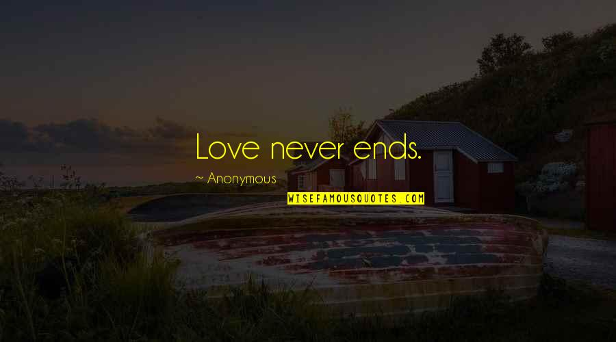 Commitee Quotes By Anonymous: Love never ends.