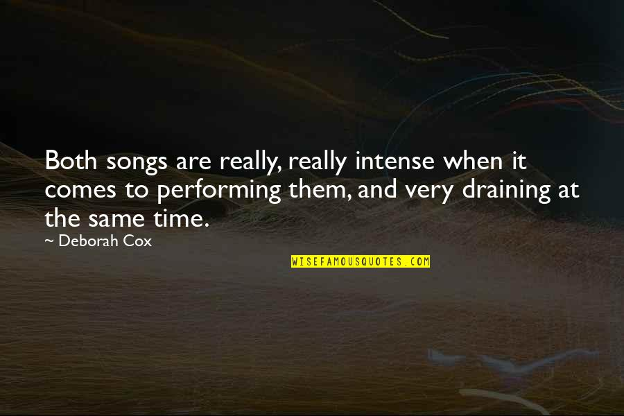Commitee Quotes By Deborah Cox: Both songs are really, really intense when it