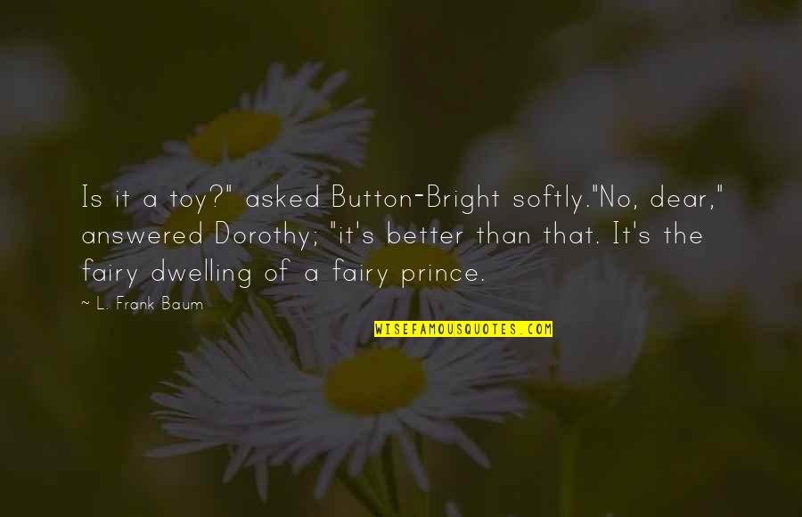 """Commitee Quotes By L. Frank Baum: Is it a toy?"""" asked Button-Bright softly.""""No, dear,"""""""