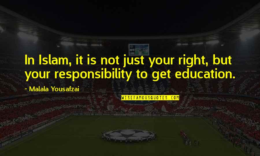 Commitee Quotes By Malala Yousafzai: In Islam, it is not just your right,