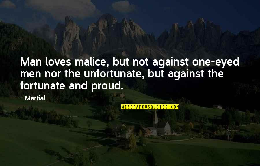 Commitee Quotes By Martial: Man loves malice, but not against one-eyed men