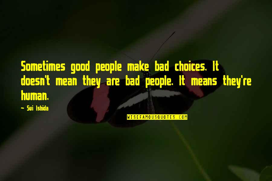 Commitee Quotes By Sui Ishida: Sometimes good people make bad choices. It doesn't