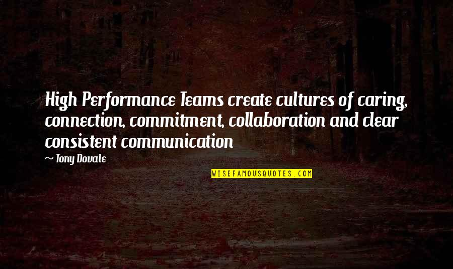 Commitment In The Workplace Quotes By Tony Dovale: High Performance Teams create cultures of caring, connection,