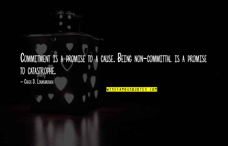 Commitment To A Cause Quotes By Craig D. Lounsbrough: Commitment is a promise to a cause. Being
