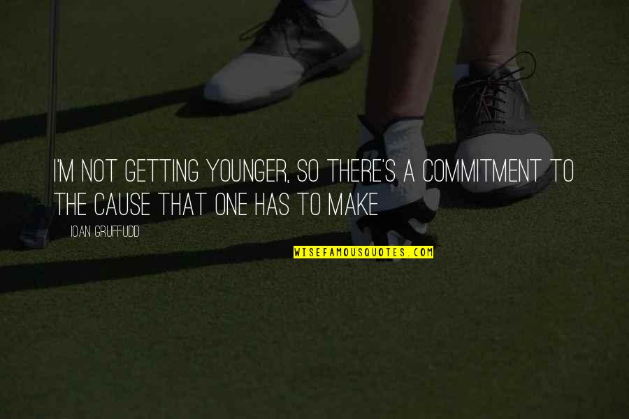 Commitment To A Cause Quotes By Ioan Gruffudd: I'm not getting younger, so there's a commitment