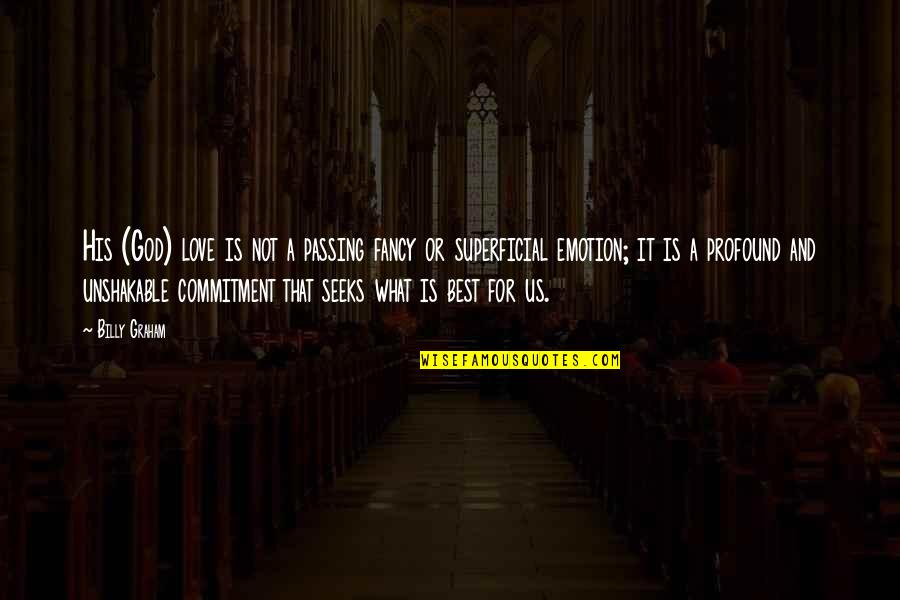 Commitment To God Quotes By Billy Graham: His (God) love is not a passing fancy