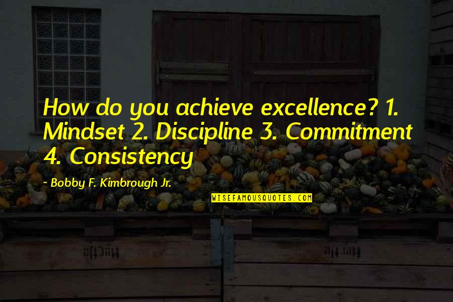 Commitment To God Quotes By Bobby F. Kimbrough Jr.: How do you achieve excellence? 1. Mindset 2.