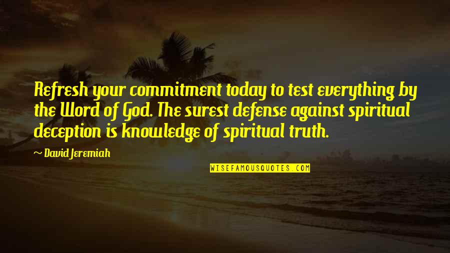 Commitment To God Quotes By David Jeremiah: Refresh your commitment today to test everything by