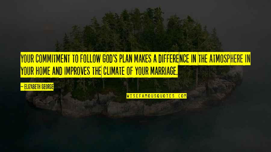 Commitment To God Quotes By Elizabeth George: Your commitment to follow God's plan makes a
