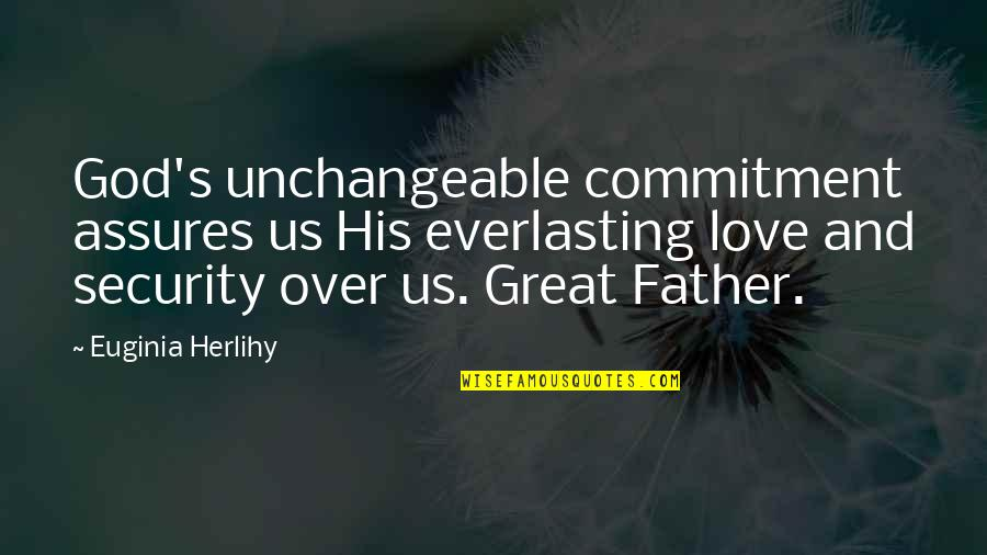 Commitment To God Quotes By Euginia Herlihy: God's unchangeable commitment assures us His everlasting love