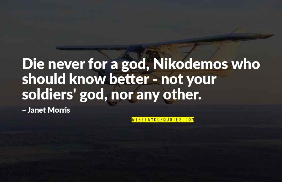Commitment To God Quotes By Janet Morris: Die never for a god, Nikodemos who should