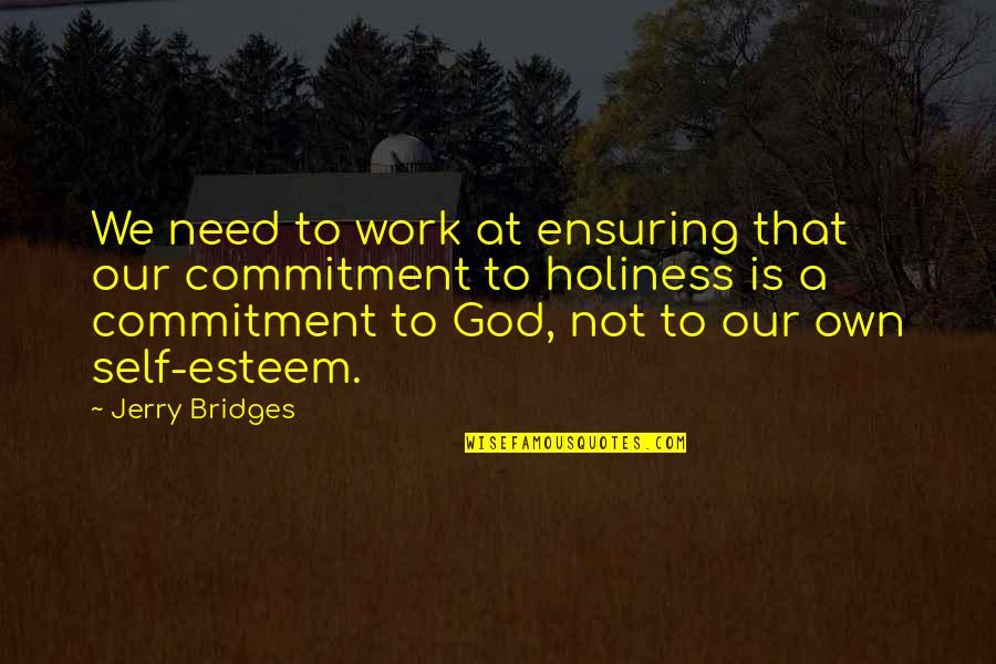 Commitment To God Quotes By Jerry Bridges: We need to work at ensuring that our