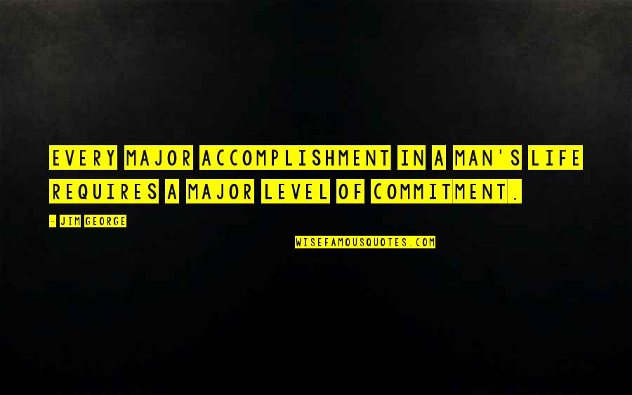 Commitment To God Quotes By Jim George: Every major accomplishment in a man's life requires