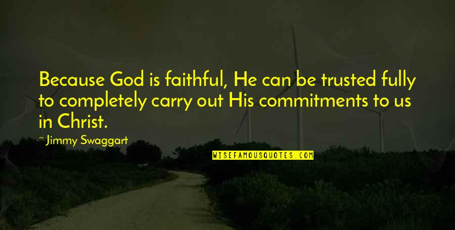 Commitment To God Quotes By Jimmy Swaggart: Because God is faithful, He can be trusted