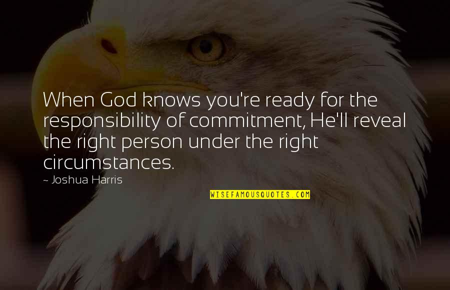 Commitment To God Quotes By Joshua Harris: When God knows you're ready for the responsibility