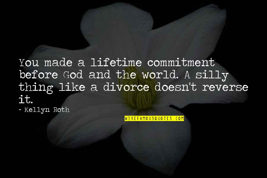 Commitment To God Quotes By Kellyn Roth: You made a lifetime commitment before God and