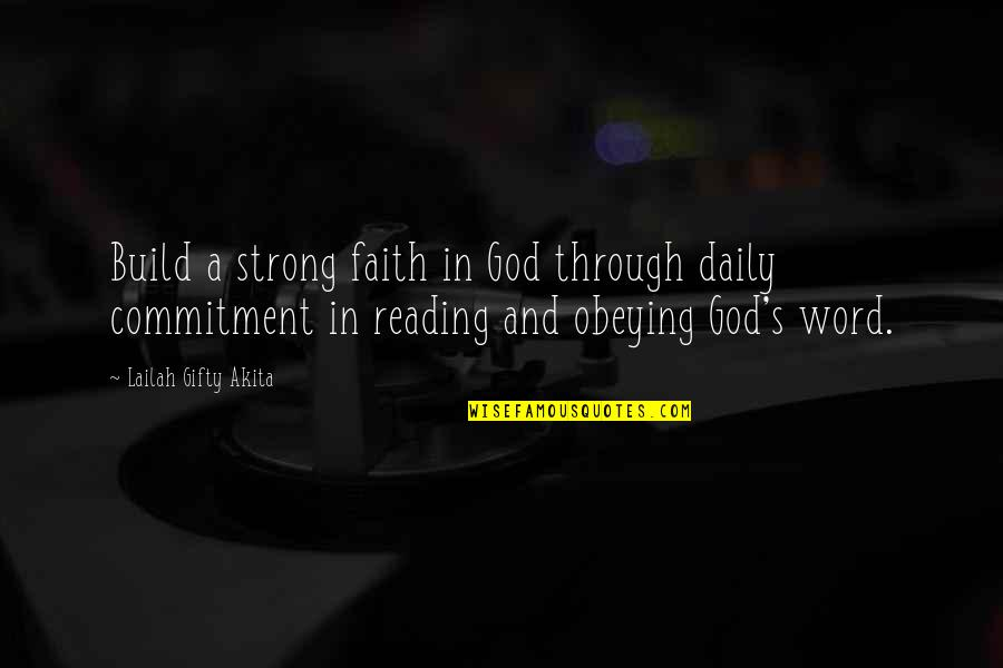 Commitment To God Quotes By Lailah Gifty Akita: Build a strong faith in God through daily