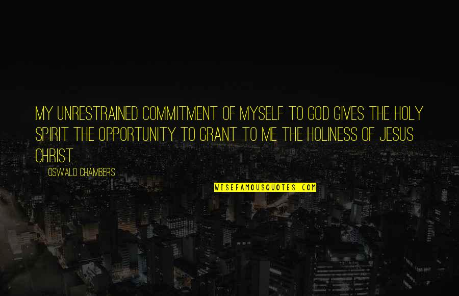 Commitment To God Quotes By Oswald Chambers: My unrestrained commitment of myself to God gives