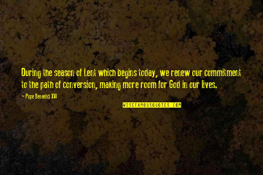 Commitment To God Quotes By Pope Benedict XVI: During the season of Lent which begins today,