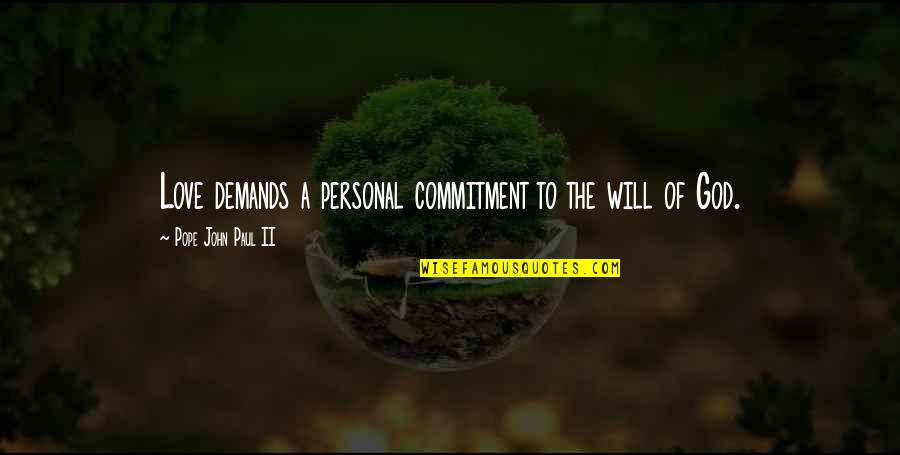 Commitment To God Quotes By Pope John Paul II: Love demands a personal commitment to the will