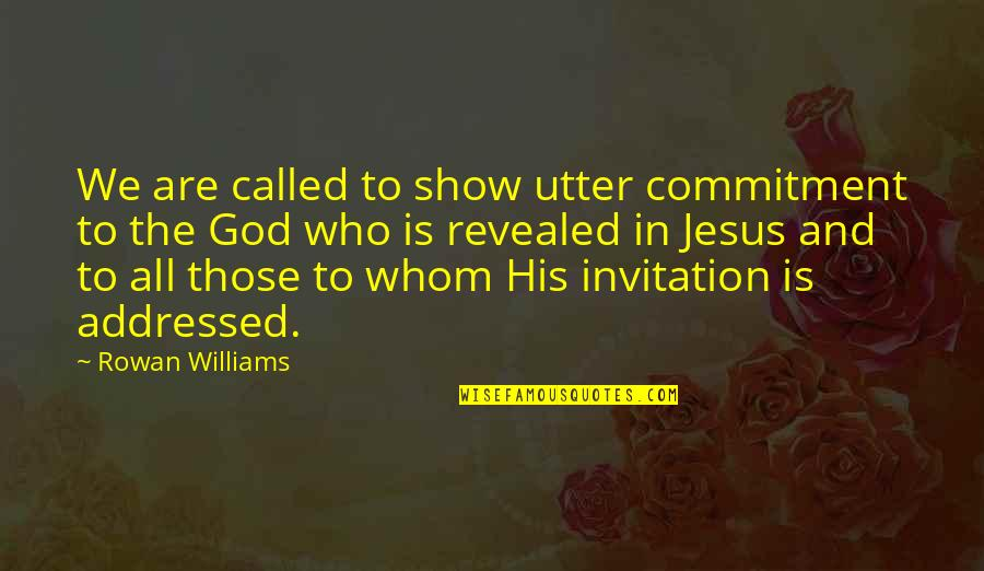 Commitment To God Quotes By Rowan Williams: We are called to show utter commitment to