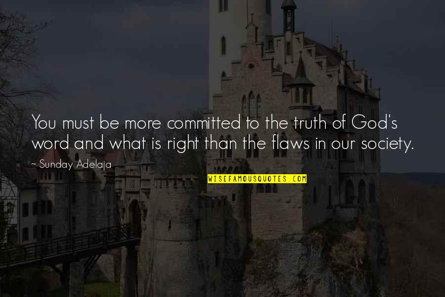 Commitment To God Quotes By Sunday Adelaja: You must be more committed to the truth