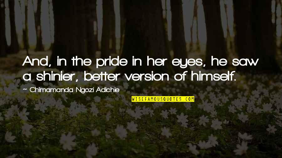 Commodore Vanderbilt Quotes By Chimamanda Ngozi Adichie: And, in the pride in her eyes, he