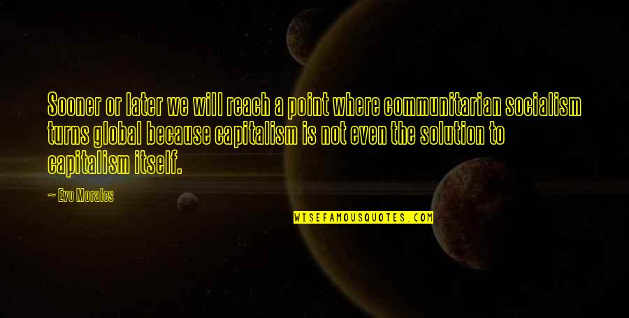 Commodore Vanderbilt Quotes By Evo Morales: Sooner or later we will reach a point