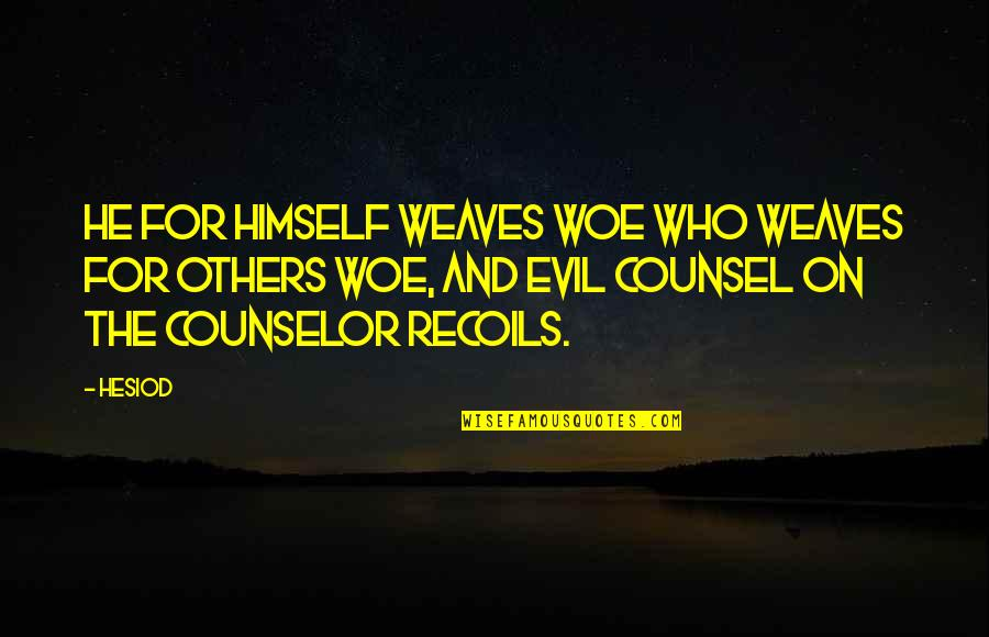 Commodore Vanderbilt Quotes By Hesiod: He for himself weaves woe who weaves for