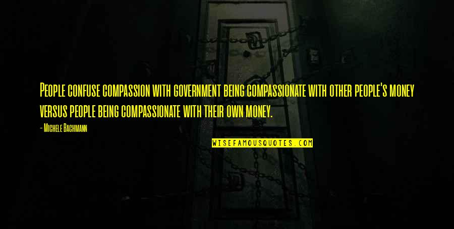 Commodore Vanderbilt Quotes By Michele Bachmann: People confuse compassion with government being compassionate with