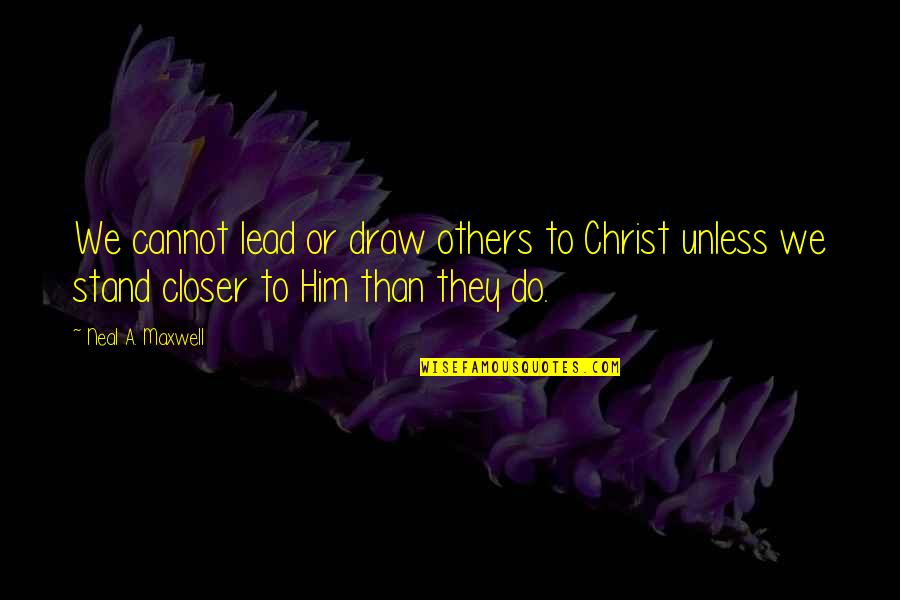 Commodore Vanderbilt Quotes By Neal A. Maxwell: We cannot lead or draw others to Christ