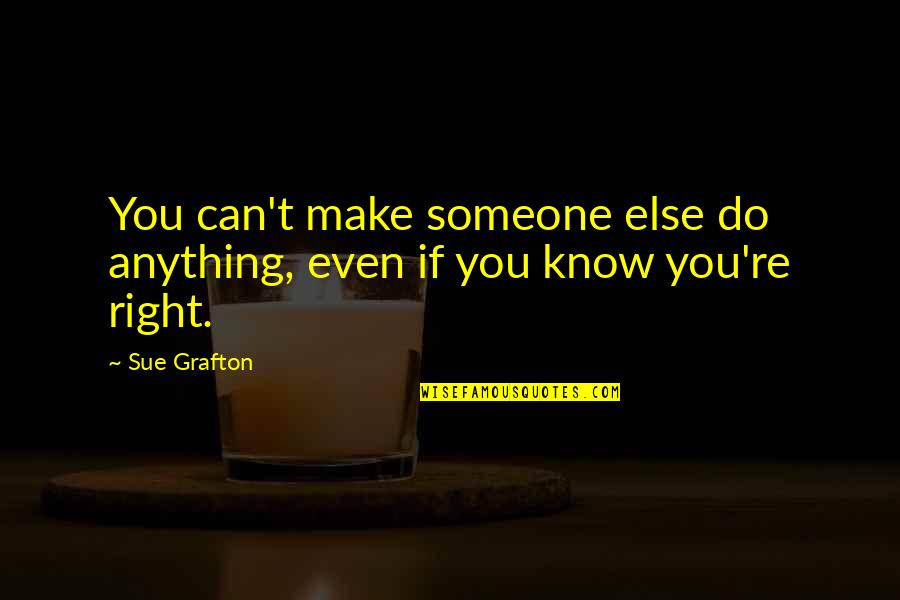 Common Air Force Quotes By Sue Grafton: You can't make someone else do anything, even