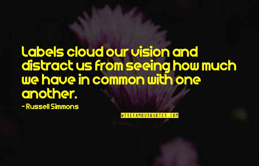 Common Cloud Quotes By Russell Simmons: Labels cloud our vision and distract us from