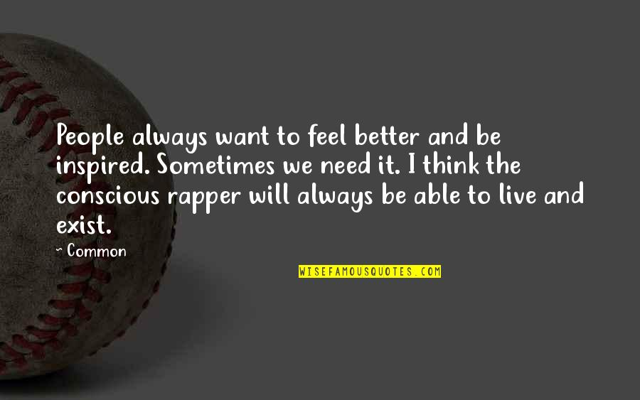 Common Rapper Quotes By Common: People always want to feel better and be