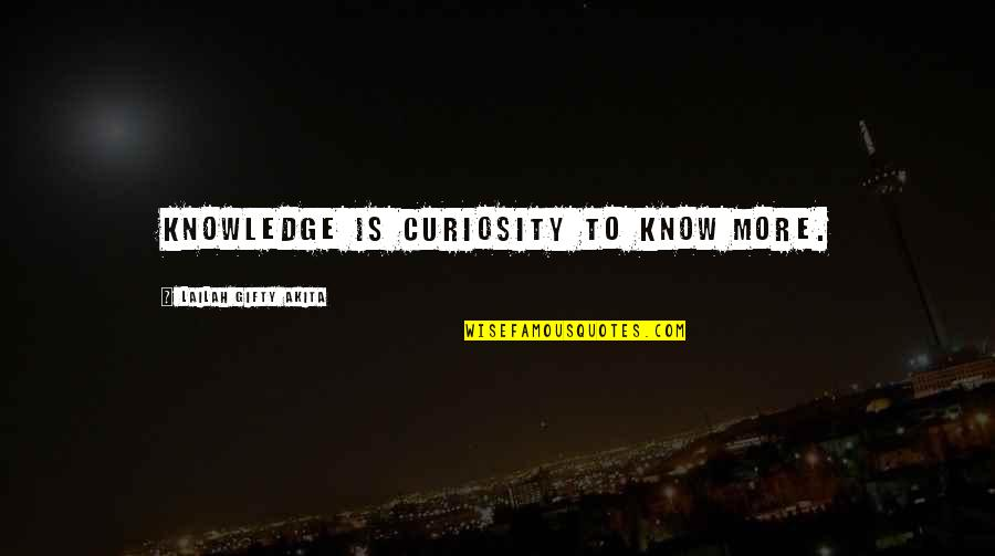 Common Rapper Quotes By Lailah Gifty Akita: Knowledge is curiosity to know more.